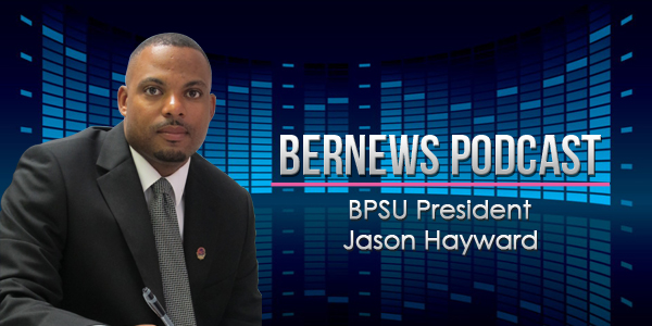 Bernews Podcast with BPSU President Jason Hayward