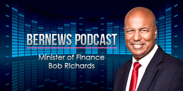 Bernews Podcast with Finance Minister Bob Richards