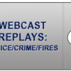 Webcast Replays: Police/Crime/Fires