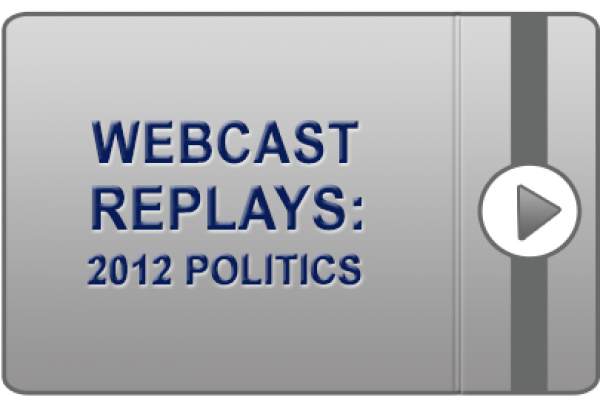 Webcast Replays: 2012 Politics