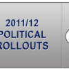 2011/12 Political Rollouts